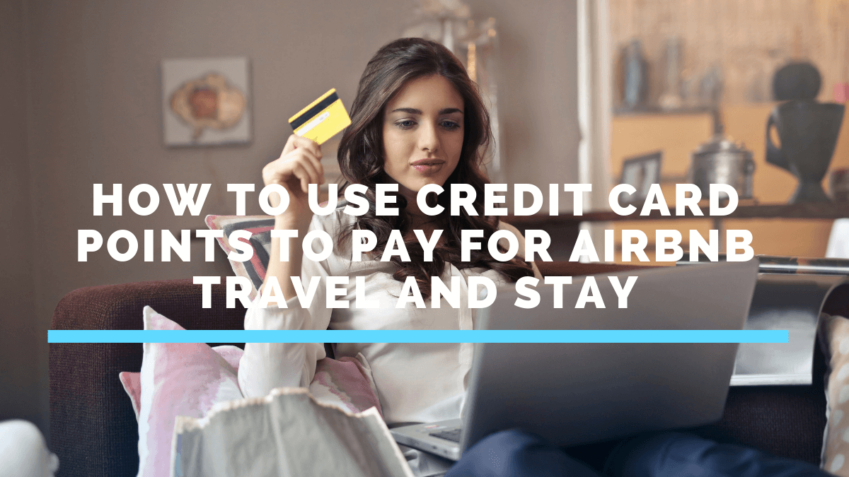How To Use Credit Card Points To Pay For Airbnb Travel And Stay